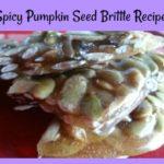 Spicy Pumpkin Seed Brittle Recipe- Sweet, Salty, Spicy Pepita Brittle!