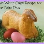 Simple White Cake Recipe for Easter Cake Pan