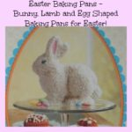 Easter Baking Pans -Bunny, Lamb and Egg Shaped Baking Pans for Easter!